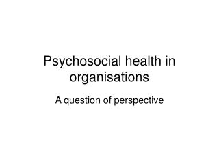 Psychosocial health in organisations