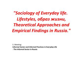 5. Meeting: Informal Sector and Informal Practices in Everyday Life  The Informal Sector in Russia
