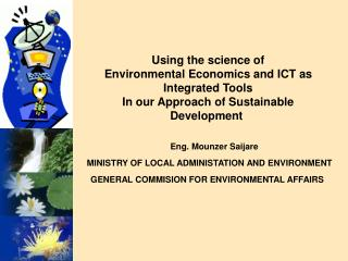 Using the science of Environmental Economics and ICT as Integrated Tools In our Approach of Sustainable Development