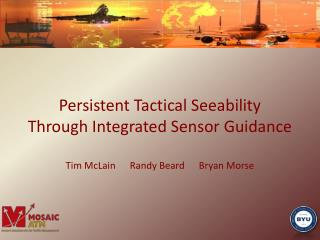 Persistent Tactical Seeability Through Integrated Sensor Guidance