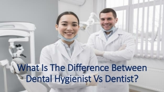 What Is The Difference Between Dental Hygienist Vs Dentist?