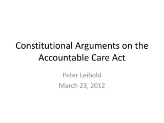 Constitutional Arguments on the Accountable Care Act