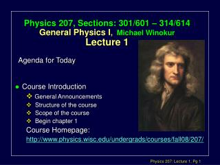Physics 207, Sections: 301/601 – 314/614 General Physics I ,   Michael Winokur  Lecture 1