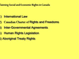Claiming Social and Economic Rights in Canada 1) International Law 2)    Canadian Charter of  Rights and Freedoms 3) Int
