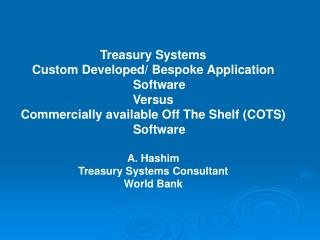 Treasury Systems Custom Developed/ Bespoke Application Software Versus Commercially available Off The Shelf (COTS) Softw