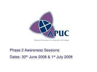 Phase 2 Awareness Sessions Dates: 30th June 2008  1st July 2008