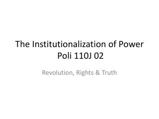 The Institutionalization of Power  Poli 110J 02