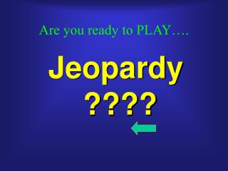 Are you ready to PLAY….