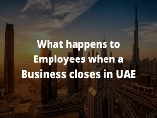 What happens to employees when a business closes in UAE