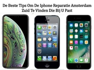 De Beste Tips Om De Iphone Reparatie Amsterdam Zuid Te Vinden Die Bij U Past