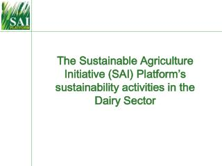 The Sustainable Agriculture Initiative SAI Platform s sustainability activities in the Dairy Sector