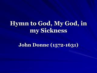 Hymn to God, My God, in my Sickness