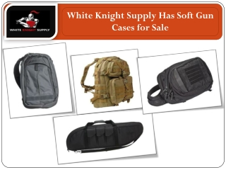 White Knight Supply Has Soft Gun Cases for Sale