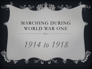 Marching DURING WORLD WAR ONE