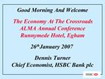 Good Morning And Welcome   The Economy At The Crossroads ALMA Annual Conference   Runnymede Hotel, Egham     26th Januar