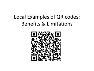 Local  Examples  of QR codes:  Benefits  &  Limitations