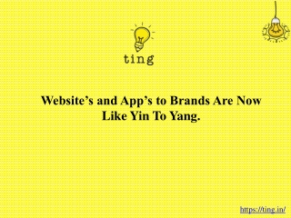 Website's and App's to Brands Are Now Like Yin To Yang.
