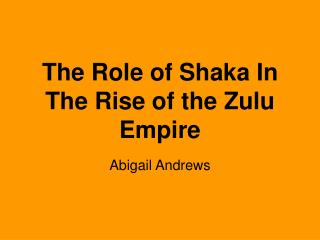 The Role of Shaka In The Rise of the Zulu Empire