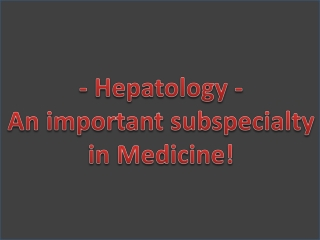 Hepatology - An important subspecialty in Medicine!