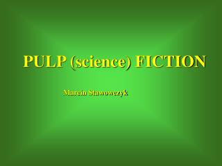 PULP (science) FICTION