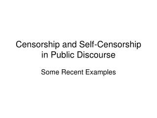 Censorship and Self-Censorship in Public Discourse