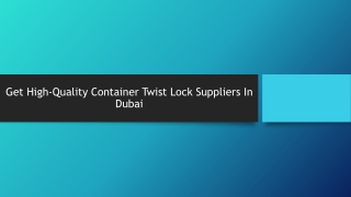Get High-Quality Container Twist Lock Suppliers In Dubai