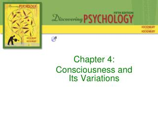 Chapter 4: Consciousness and  Its Variations