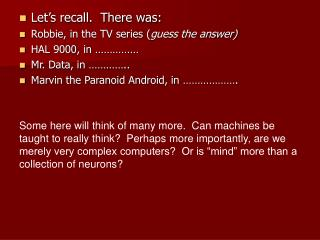 Let's recall. There was: Robbie, in the TV series ( guess the answer) HAL 9000, in …………… Mr. Data, in ………….. Marvin the
