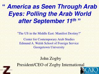 """  America as Seen Through Arab Eyes: Polling the Arab World after September 11 th  """