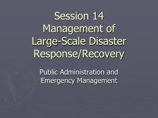 Session 14 Management of  Large-Scale Disaster Response/Recovery