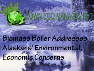 Biomass Boiler Addresses Alaskans' Environmental, Economic C