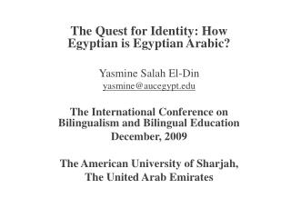 The Quest for Identity: How Egyptian is Egyptian Arabic? Yasmine Salah El-Din yasmine@aucegypt