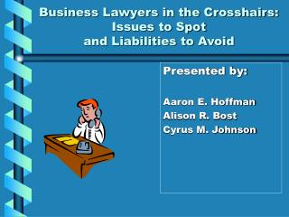 Business Lawyers in the Crosshairs: Issues to Spot and Liabilities to Avoid