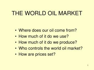 THE WORLD OIL MARKET