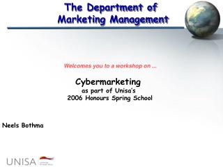 Welcomes you to a workshop on ... Cybermarketing  as part of Unisa's  2006 Honours Spring School