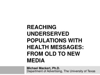 Reaching Underserved Populations with Health Messages: From Old to New Media