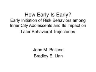 How Early Is Early Early Initiation of Risk Behaviors among Inner City Adolescents and Its Impact on Later Behavioral Tr