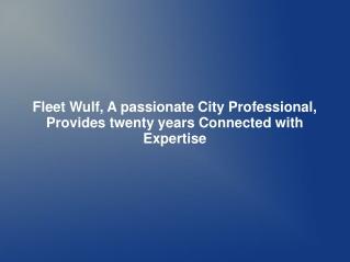 Fleet Wulf, A passionate City Professional, Provides twenty