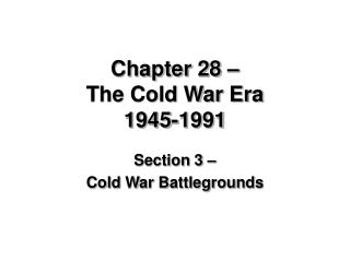 Chapter 28 – The Cold War Era 1945-1991
