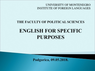 THE FACULTY OF POLITICAL SCIENCES ENGLISH FOR SPECIFIC PURPOSES Podgorica , 09. 05 .201 8 .