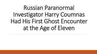 Russian Paranormal Investigator Harry Coumnas Had His First Ghost Encounter at the Age of Eleven