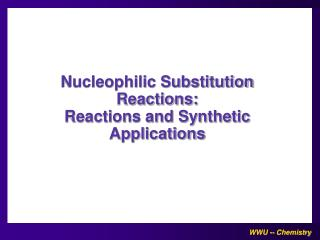 Nucleophilic Substitution Reactions: Reactions and Synthetic Applications