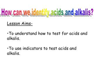 How can we identify acids and alkalis?