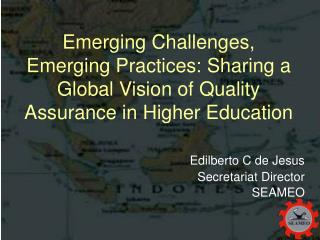 Emerging Challenges, Emerging Practices :  Sharing a Global Vision of Quality Assurance in Higher Education