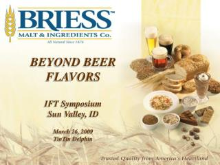 BEYOND BEER FLAVORS IFT Symposium Sun Valley, ID March 26, 2009 TinTin Delphin