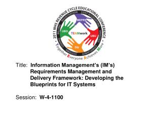Title:   Information Management's (IM's)  	     Requirements Management and  	     Delivery Framework:  Developing t