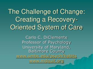 The Challenge of Change: Creating a Recovery- Oriented System of Care