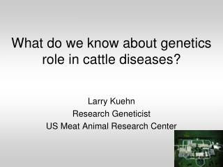 What do we know about genetics role in cattle diseases?