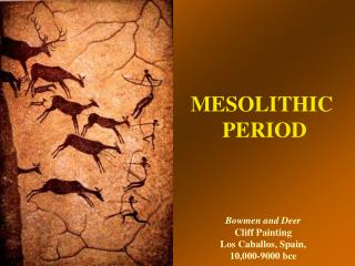 Bowmen and Deer Cliff Painting Los Caballos, Spain, 10,000-9000 bce