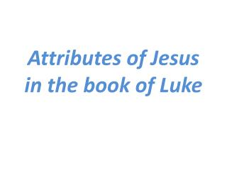 Attributes of Jesus  in  the book of Luke